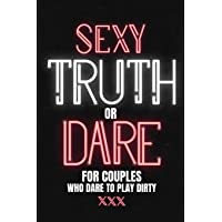 Sexy Truth Or Dare For Couples Who Dare To Play Dirty: Sex Game Book For Dating Or Married Couples  Loaded Questions And…