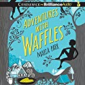 Adventures with Waffles Audiobook by Maria Parr, Guy Puzey - translator, Kate Forrester - illustrator Narrated by Luke Daniels
