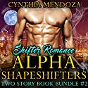 Shifter Romance: Alpha Shapeshifters 2 Story Book Bundle #2 (Wolf Shifter, Lion Shifter Paranormal Bundle) Audiobook by Cynthia Mendoza Narrated by Clara Nipper - Sounds Good Studios, Marie Smith