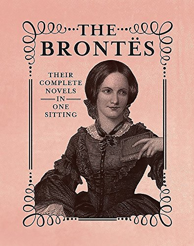 The Brontes: The Complete Novels in One Sitting (Miniature Editions)