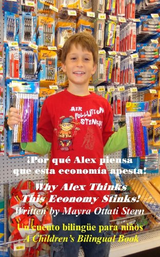Why Alex Thinks This Economy Stinks! / ¡Por qué Alex piensa que esta economía apesta! (Alex's Bilingual Children's Book Series 2) (English Edition)