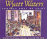 Wyatt Waters, Another Coat of Paint, Judy H. Tucker, 0937552631