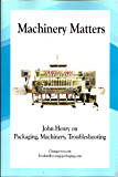 Machinery Matters: John Henry on Packaging, Machinery, Troubleshooting