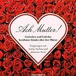 Ach Mutter! Gedanken und Gedichte berühmter Kinder über ihre Mütter | Wilhelm Busch,Annette von Droste-Hülshoff