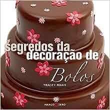 Segredos da Decoracao de Bolos (Em Portugues do Brasil