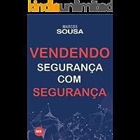 Vendendo segurança com segurança: Um livro de vendas com muitas técnicas e abordagens próprias do segmento de segurança
