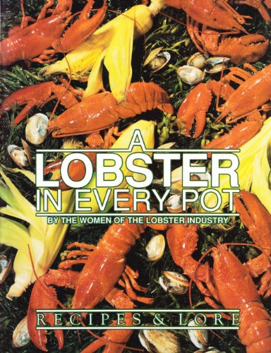 A Lobster in Every Pot: Recipes and Lore by Women of the Lobster Industry