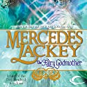 The Fairy Godmother: Tales of the Five Hundred Kingdoms, Book 1 Audiobook by Mercedes Lackey Narrated by Gabra Zackman
