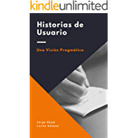 Historias de usuario: Una visión pragmática (Spanish Edition)