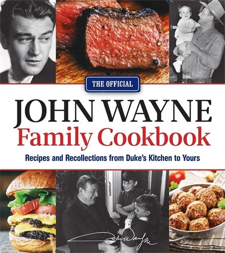 The Official John Wayne Family Cookbook: Recipes and Recollections from Duke's Kitchen to Yours by Editors of the Official John Wayne Magazine