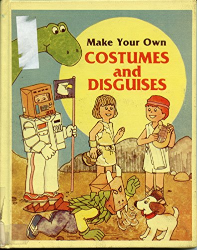 Make Your Own Costumes and Disguises -