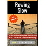 Rowing Slow: The Secret For Going Fast And Getting What You Want From Your Rowing (Rowing workbook)