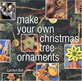 Make Your Own Christmas Tree Ornaments: Inspiring Ideas for Decorating Your Christmas Tree with Innovative Eyecatching Ideas