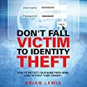 Don't Fall Victim to Identity Theft: How to Protect Your Name from Being Used Without Your Consent Audiobook by Brian Lewis Narrated by Adrianne Baughns-Wallace