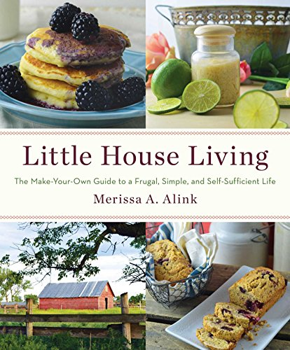 Little House Living: The Make-Your-Own Guide to a Frugal, Simple, and Self-Sufficient Life by [Alink, Merissa A.]