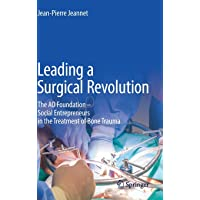 Leading a Surgical Revolution: The AO Foundation - Social Entrepreneurs in the Treatment of Bone Trauma
