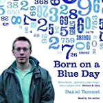 Born on a Blue Day: A Memoir of Asperger's and an Extraordinary Mind | Daniel Tammet