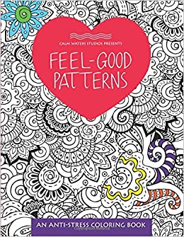 Feel Good Patterns An Anti Stress Coloring Book Books Calm Waters Studios 9781629372631 Amazon