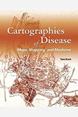 Cartographies of Disease: Maps, Mapping, and Medicine Paperback