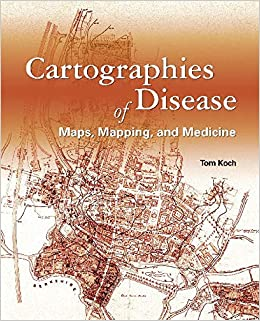 Cartographies of Disease: Maps, Mapping, and Medicine: Tom