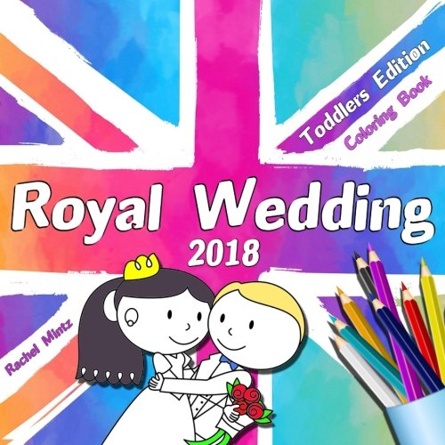 Royal Wedding 2018 - Toddlers Edition - Coloring Book: Prince Harry & Meghan Markle Wedding Souvenir  - Cute & Easy Colouring Book for Ages 3-4 ebook