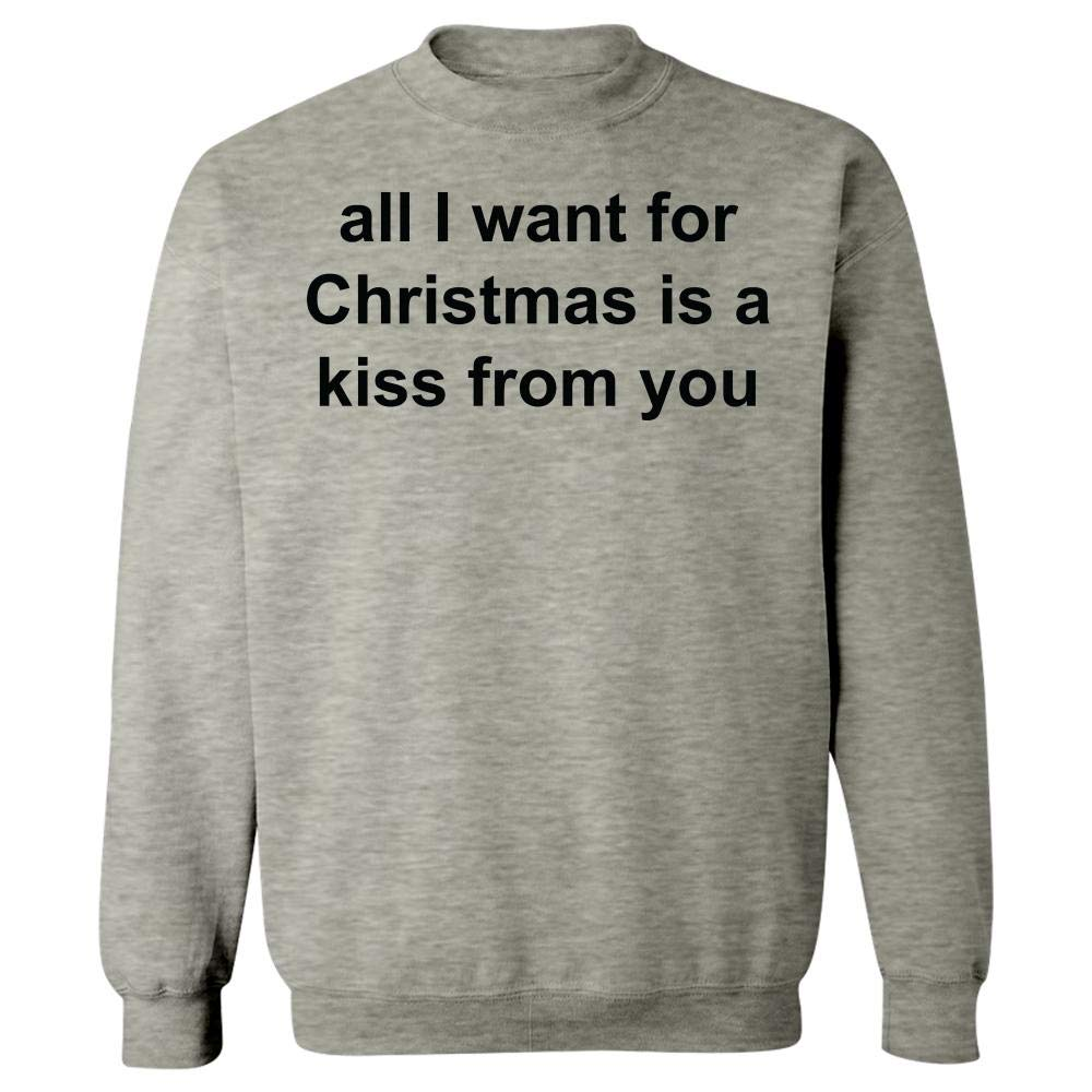 All I Want for Christmas is a kiss from You Quote - Sweatshirt at ...