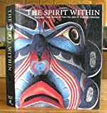The Spirit Within : Northwest Coast Native Art from the John H. Hauberg Collection, Brown, Steven and Dauenhauer, Nora, 0932216455