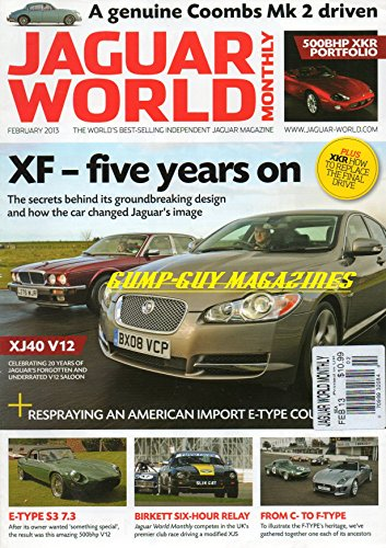Jaguar World Monthly February 2013 World's Best-Selling Independent Jaguar Magazine A GENUINE COOMBS Mk 2 DRIVEN XF-Five Years On XKR HOW TO REPLACE THE FINAL DRIVE