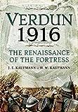 verdun 1916 the renaissance of the fortress