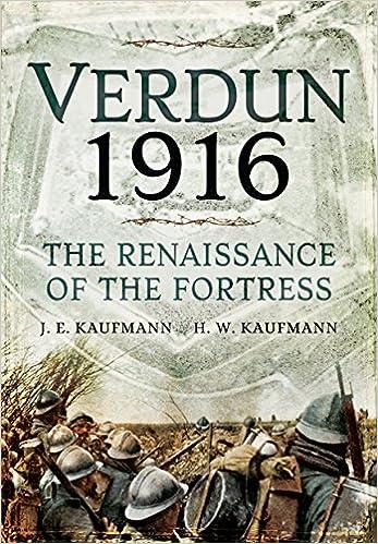 Verdun 1916 The Renaissance Of The Fortress Je Kaufmann Hw