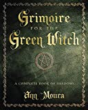 Grimoire for the Green Witch: A Complete Book of