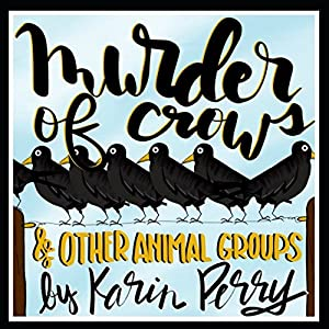 Murder of Crows: and Other Animal Groups