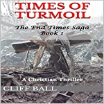 Times of Turmoil: The End Times Saga, Book 1 | Cliff Ball