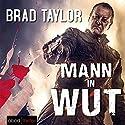 Mann in Wut Hörbuch von Brad Taylor Gesprochen von: Stefan Lehnen