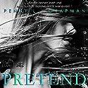Pretend (Unfolding 1) Hörbuch von Penny L. Chapman Gesprochen von: Kai Schulz, Marlene Rauch