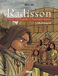Radisson, tome 1 : Fils d'Iroquois par Jean-Sébastien Bérubé
