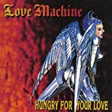 Hungry for Your Love by Love Machine (2011-04-26)