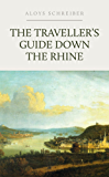 The Travellers' Guide Down the Rhine: Exhibiting the Course of That River from Schaffhausen to Holland, and Describing the Moselle from Coblentz to ... the Cities, Towns, Villages, Prospects, Etc