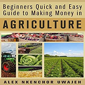 Beginners Quick and Easy Guide to Making Money in Agriculture Audiobook