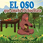 Libros para ninos en español: El oso que amaba el chocolate [Children's Books in Spanish: The Bear Who Loved Chocolate] | Leela Hope