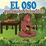 Libros para ninos en español: El oso que amaba el chocolate [Children's Books in Spanish: The Bear Who Loved Chocolate]