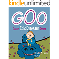GOO, Dean's Epic Dinosaur Dream: A funny Children's picture book adventure story (Dean's Epic Dreams 1)