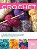 The Complete Photo Guide to Crochet: *All You Need to Know to Crochet *The Essential Reference for Novice and Expert Crocheters *Comprehensive Guide ... *Packed with Hundreds of Tips and Ideas