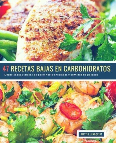 47 Recetas Bajas en Carbohidratos: Desde sopas y platos de pollo hasta ensaladas y comidas de pescado (Volume 1)  [Lundqvist, Mattis] (Tapa Blanda)
