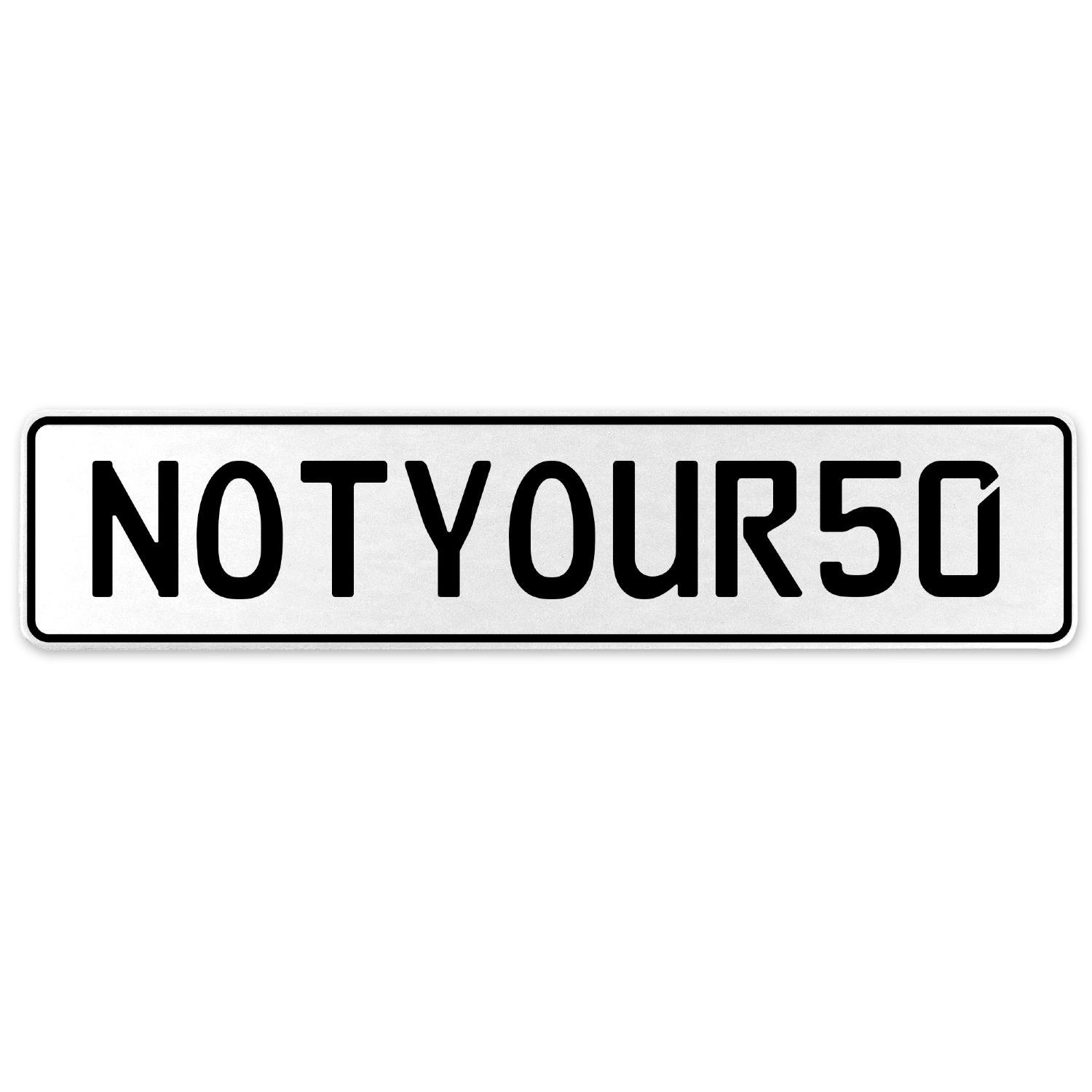 Vintage Parts 555439 NOTYOUR50 White Stamped Aluminum European License Plate