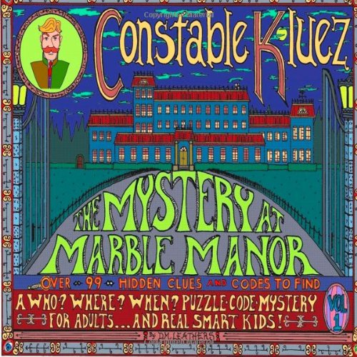 Constable Kluez and the Mystery at Marble Manor: A new concept in mysteries;  the Puzzle-Code-Mystery. The ultimate brain game. One where you, the ... case. (Contable Kluez Mysteries) (Volume 1) pdf