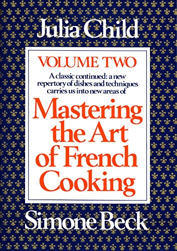 (Mastering the Art of French Cooking, Vol. 2: A Classic Continued: A New Repertory of Dishes and Techniques Carries Us into New Areas)