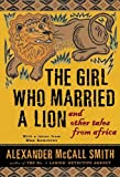 The Girl Who Married a Lion, Alexander McCall Smith, 0375423125