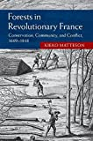 """Kieko Matteson, """"Forests in Revolutionary France: Conservation, Community, and Conflict, 1669-1848"""" (Cambridge UP, 2015)"""