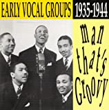 Man That's Groovy: Early Vocal Groups, 1935-1944